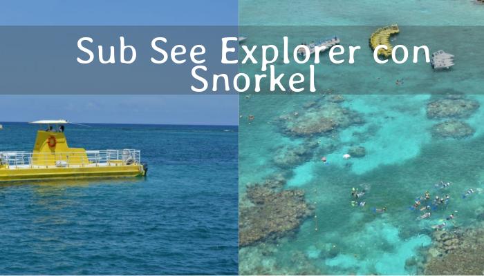 Sub See Explorer con Snorkel en Cancún